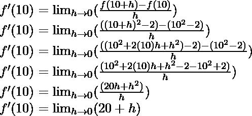 f'(10) = \lim_{h \to 0} (\frac{f(10+h)-f(10)}{h})\\ f'(10) = \lim_{h \to 0} (\frac{((10+h)^2-2) - (10^2-2)}{h})\\ f'(10) = \lim_{h \to 0} (\frac{((10^2+2(10)h+h^2)-2) - (10^2-2)}{h})\\ f'(10) = \lim_{h \to 0} (\frac{(10^2+2(10)h+h^2-2 - 10^2+2)}{h})\\ f'(10) = \lim_{h \to 0} (\frac{(20h+h^2)}{h})\\ f'(10) = \lim_{h \to 0} (20 + h)