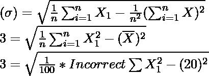 (\sigma) = \sqrt{\frac{1}{n}\sum_{i=1}^{n}X_1 - \frac{1}{n^2}(\sum_{i=1}^{n}X)^2 } \\ 3 = \sqrt{\frac{1}{n}\sum_{i=1}^{n}X_1^2 - (\overline{X})^2} \\ 3 = \sqrt{\frac{1}{100}* Incorrect \sum X_1^2-(20)^2}