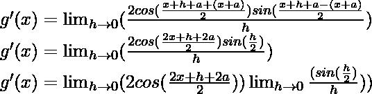 g'(x) = \lim_{h \to 0} (\frac{2 cos (\frac{x+h+a+(x+a)}{2}) sin (\frac{x+h+a-(x+a)}{2}}{h})\\ g'(x) = \lim_{h \to 0} (\frac{2 cos (\frac{2x+h+2a}{2}) sin (\frac{h}{2})}{h})\\ g'(x) = \lim_{h \to 0} (2 cos (\frac{2x+h+2a}{2})) \lim_{h \to 0} \frac{(sin (\frac{h}{2})}{h}))