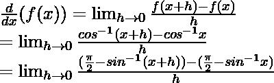 \frac{d}{dx}(f(x)) = \lim_{h\to0} \frac{f(x+h)-f(x)}{h} \\ = \lim_{h\to0} \frac{cos^{-1}(x+h)-cos^{-1}x}{h}\\ = \lim_{h\to0} \frac{(\frac{\pi}{2}-sin^{-1}(x+h))-(\frac{\pi}{2}-sin^{-1}x)}{h}