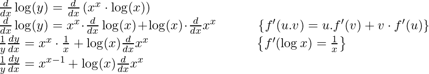 \frac{d}{d x} \log (y)=\frac{d}{d x}\left(x^{x} \cdot \log (x)\right) \\ \qquad \frac{d}{d x} \log (y)=x^{x} \cdot \frac{d}{d x} \log (x)+\log (x) \cdot \frac{d}{d x} x^{x}\qquad  \quad\left\{f^{\prime}(u . v)=u . f^{\prime}(v)+v \cdot f^{\prime}(u)\right\} \\ \qquad \qquad \frac{1}{y} \frac{d y}{d x}=x^{x} \cdot \frac{1}{x}+\log (x) \frac{d}{d x} x^{x} \qquad \qquad \qquad \quad \quad\left\{f^{\prime}(\log x)=\frac{1}{x}\right\} \\ \qquad \qquad \frac{1}{y} \frac{d y}{d x}=x^{x-1}+\log (x) \frac{d}{d x} x^{x}