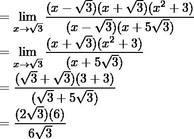 =\displaystyle\lim_{x\to\sqrt{3}}\frac{(x-\sqrt{3})(x+\sqrt{3})(x^2+3)}{(x-\sqrt{3})(x+5\sqrt{3})}\\ =\displaystyle\lim_{x\to\sqrt{3}}\frac{(x+\sqrt{3})(x^2+3)}{(x+5\sqrt{3})}\\ =\frac{(\sqrt{3}+\sqrt{3})(3+3)}{(\sqrt{3}+5\sqrt{3})}\\ =\frac{(2\sqrt{3})(6)}{6\sqrt{3}}