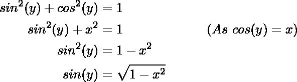 \begin{aligned} sin^2(y)+cos^2(y)&=1 \\sin^2(y)+x^2&=1 \ \ \ \ \ \ \ \ \ \ \ \ \ \ \ \ \ \ \ ( As\  cos (y) = x )\\sin^2(y)&=1-x^2\\ sin(y)&=\sqrt{1-x^2}\\ \end{aligned}