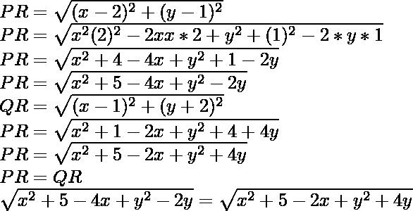 PR=\sqrt{(x-2)^2+(y-1)^2}\\ PR=\sqrt{x^2(2)^2-2xx*2+y^2+(1)^2-2*y*1}\\ PR=\sqrt{x^2+4-4x+y^2+1-2y}\\ PR=\sqrt{x^2+5-4x+y^2-2y}\\ QR=\sqrt{(x-1)^2+(y+2)^2}\\ PR=\sqrt{x^2+1-2x+y^2+4+4y}\\ PR=\sqrt{x^2+5-2x+y^2+4y}\\ PR=QR\\ \sqrt{x^2+5-4x+y^2-2y}=\sqrt{x^2+5-2x+y^2+4y}