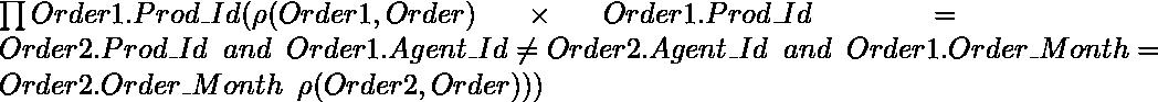 \prod Order1.Prod\_\hspace{0.cm}Id(\rho (Order1,Order)\times Order1.Prod\_Id = Order2.Prod\_Id \hspace{0.2cm}and \hspace{0.2cm} Order1.Agent\_Id \neq Order2.Agent\_Id \hspace{0.2cm} and \hspace{0.2cm} Order1.Order\_Month = Order2.Order\_Month \hspace{0.2cm} \rho (Order2, Order)))