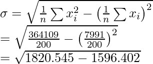 \sigma =\sqrt{\frac{1}{n}\sum x_i^2-\left(\frac{1}{n}\sum x_i\right)^2}\\=\sqrt{\frac{364109}{200}-\left(\frac{7991}{200}\right)^2}\\ =\sqrt{1820.545-1596.402}