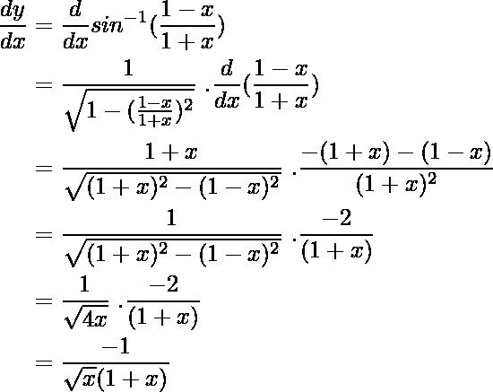 \begin{aligned} \frac{dy}{dx} &= \frac{d}{dx}sin^{-1}(\frac{1-x}{1+x}) \\ &= \frac{1}{\sqrt{1-(\frac{1-x}{1+x})^2}} \ . \frac{d}{dx}(\frac{1-x}{1+x}) \\ &= \frac{1+x}{\sqrt{(1+x)^2-({1-x})^2}} \ . \frac{-(1+x)-(1-x)}{(1+x)^2} \\ &= \frac{1}{\sqrt{(1+x)^2-({1-x})^2}} \ . \frac{-2}{(1+x)} \\ &= \frac{1}{\sqrt{4x}} \ . \frac{-2}{(1+x)} \\ &= \frac{-1}{\sqrt{x}(1+x)} \\ \end{aligned}