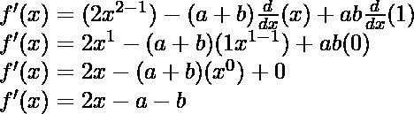 f'(x) = (2x^{2-1}) - (a+b)\frac{d}{dx}(x) + ab\frac{d}{dx}(1)\\ f'(x) = 2x^{1} - (a+b)(1x^{1-1}) + ab(0)\\ f'(x) = 2x - (a+b)(x^{0}) + 0\\ f'(x) = 2x - a - b