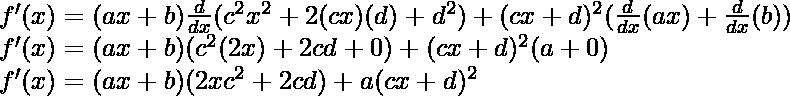 f'(x) = (ax+b) \frac{d}{dx}(c^2x^2+2(cx)(d)+d^2) + (cx+d)^2 (\frac{d}{dx}(ax)+\frac{d}{dx}(b))\\ f'(x) = (ax+b) (c^2(2x)+2cd+0) + (cx+d)^2 (a+0)\\ f'(x) = (ax+b) (2xc^2+2cd) + a(cx+d)^2