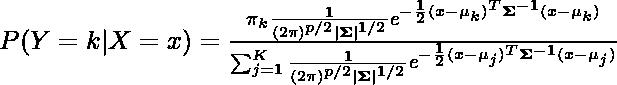 P(Y=k   X=x) = \frac{\pi_k  \frac{1}{(2\pi)^{p/2} \mathbf\Sigma ^{1/2}} e^{-\frac{1}{2}(x-\mu_k)^T \mathbf{\Sigma}^{-1}(x-\mu_k)}}{\sum_{j=1}^{K} \frac{1}{(2\pi)^{p/2} \mathbf\Sigma ^{1/2}} e^{-\frac{1}{2}(x-\mu_j)^T \mathbf{\Sigma}^{-1}(x-\mu_j)}}