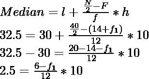 Median = l + \frac{\frac{N}{2}-F}{f} * h \\ 32.5 = 30 + \frac{\frac{40}{2}-(14+f_1)}{12} * 10 \\ 32.5 - 30 = \frac{20-14-f_1}{12} *10 \\ 2.5 = \frac{6-f_1}{12}*10