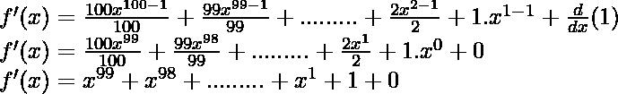 f'(x) = \frac{100 x^{100-1}}{100} + \frac{99 x^{99-1}}{99} + ......... + \frac{2x^{2-1}}{2} + 1.x^{1-1} + \frac{d}{dx}(1)\\ f'(x) = \frac{100 x^{99}}{100} + \frac{99 x^{98}}{99} + ......... + \frac{2x^{1}}{2} + 1.x^{0} + 0\\ f'(x) = x^{99} + x^{98} + ......... +x^{1} + 1 + 0