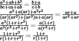 \frac{a^2+ab+b^2}{bc + ca+ab}=\frac{b+a}{c+b}\\ \frac{a^2+a(ar)+a^2r^2}{(ar)(ar^2)+(ar^2)a+a(ar)}=\frac{ar+a}{ar^2+ar}\\ \frac{a^2(1+r+r^2)}{a^2(r^3+r^2+r)}=\frac{a(1+r)}{a(r^2+r)}\\ \frac{1+r+r^2}{r(1+r+r^2)}=\frac{1+r}{r(1+r)}