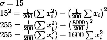 \sigma=15\\ 15^2=\frac{1}{200}(\sum x_i^2)-\left(\frac{1}{200}\sum x_i\right)^2\\ 255=\frac{1}{200}(\sum x_i^2)-\left(\frac{8000}{200}\right)^2\\ 255=\frac{1}{200}(\sum x_i^2)-1600 \sum x_i^2
