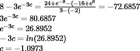 8 - 3e^{-3c} = \frac{24 + e^{-9} -(-16 + e^{6}}{3-(-2)} = -72.6857 \\ 3e^{-3c} = 80.6857 \\ e^{-3c} = 26.8952 \\ -3c = ln(26.8952) \\ c = -1.0973
