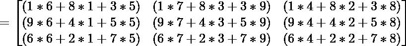 =\begin{bmatrix} (1*6 + 8*1 + 3*5) & (1*7 + 8*3 + 3*9) & (1*4 + 8*2 + 3*8)\\ (9*6 + 4*1 + 5*5) & (9*7 + 4*3 + 5*9) & (9*4 + 4*2 + 5*8) \\ (6*6 + 2*1 + 7*5) & (6*7 + 2*3 + 7*9) & (6*4 + 2*2 + 7*8) \end{bmatrix}