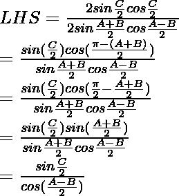 LHS = \frac{2sin\frac{C}{2}cos\frac{C}{2}}{2 sin\frac{A+B}{2}cos\frac{A-B}{2}}\\ = \frac{sin(\frac{C}{2})cos(\frac{\pi-(A+B)}{2})}{sin\frac{A+B}{2}cos\frac{A-B}{2}}\\ = \frac{sin(\frac{C}{2})cos(\frac{\pi}{2}-\frac{A+B}{2})}{sin\frac{A+B}{2}cos\frac{A-B}{2}}\\ = \frac{sin(\frac{C}{2})sin(\frac{A+B}{2})}{sin\frac{A+B}{2}cos\frac{A-B}{2}}\\ = \frac{sin\frac{C}{2}}{cos(\frac{A-B}{2})}